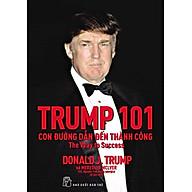 Trump 101 Con Đường Dẫn Đến Thành Công (Tái Bản 2017) thumbnail