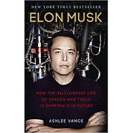 Elon Musk How The Billionaire CEO Of SpaceX And Tesla Is Shaping Our Future - Paperback thumbnail