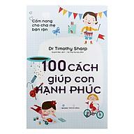 Cẩm Nang Cho Cha Mẹ Bận Rộn - 100 Cách Giúp Con Hạnh Phúc thumbnail