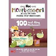 Học Montessori Để Dạy Trẻ Theo Phương Pháp Montessori - 100 Hoạt Động Montessori Cha Mẹ Nên Chuẩn Bị Cho Trẻ Tập Đọc Và Viết Như Thế Nào thumbnail