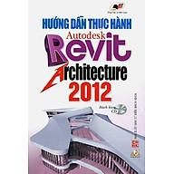 Hướng Dẫn Thực Hành Autodesk Revit Architecture 2012 (Sách Kèm CD) thumbnail