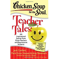 Chicken Soup for the Soul Teacher Tales 101 Inspirational Stories from Great Teachers and Appreciative Students thumbnail