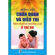 Hướng Dẫn Chẩn Đoán Và Điều Trị Một Số Bệnh Thường Gặp Ở Trẻ Em thumbnail