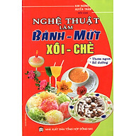 Nghệ Thuật Làm Bánh - Mứt, Xôi - Chè thumbnail