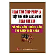 Luật Trợ Giúp Pháp Lý Luật Hôn Nhân Và Gia Đình Luật Trẻ Em Và Văn Bản Hướng Dẫn Thi Hành Mới Nhất thumbnail