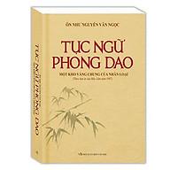 Tục Ngữ Phong Dao - Một Kho Vàng Chung Của Nhân Loại (Bìa Mềm) thumbnail