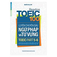 Reading TOEIC 100 - Luyện Chuyên Sâu Ngữ Pháp Và Từ Vựng TOEIC Part 5 6 thumbnail