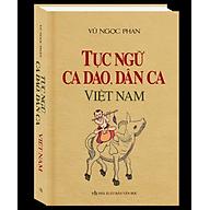 Tục Ngữ, Ca Dao, Dân Ca Việt Nam (Bìa Cứng) thumbnail