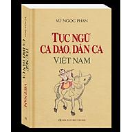 Tục Ngữ, Ca Dao, Dân Ca Việt Nam (Bìa Mềm) thumbnail