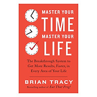 Master Your Time, Master Your Life The Breakthrough System To Get More Results, Faster, In Every Area Of Your Life thumbnail
