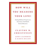 HOW WILL YOU MEASURE YOUR LIFE FINDING FULFILLMENT USING LESSONS FROM SOME OF THE WORLD S GREATEST BUSINESSES thumbnail