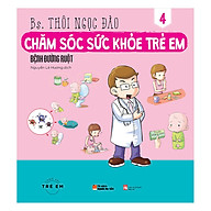 Chăm Sóc Sức Khỏe Trẻ Em (Tập 4) Bệnh Đường Ruột thumbnail