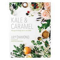 Kale & Caramel Recipes For Body, Heart, And Table thumbnail