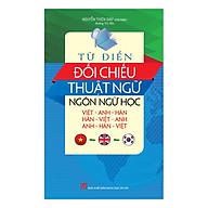 Từ Điển Đối Chiếu Thuật Ngữ Ngôn Ngữ Học Ngôn Ngữ Học (Việt - Anh - Hàn, Anh - Hàn - Việt, Hàn - Việt - Anh) thumbnail