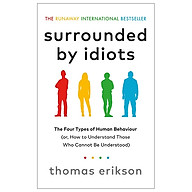 Surrounded By Idiots The Four Types Of Human Behaviour (Or, How To Understand Those Who Cannot Be Understood) thumbnail