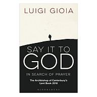 Say It To God - In Search Of Prayer The Archbishop Of Canterbury s Lent Book 2018 thumbnail