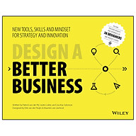 Design A Better Business New Tools, Skills, And Mindset For Strategy And Innovation thumbnail