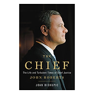 The Chief The Life and Turbulent Times of Chief Justice John Roberts thumbnail