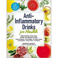 Anti-Inflammatory Drinks for Health 100 Smoothies, Shots, Teas, Broths, and Seltzers to Help Prevent Disease, Lose Weight, Increase Energy, Look Radiant, Reduce Pain, and More thumbnail
