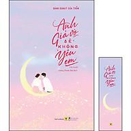 Anh Giả Vờ Sẽ Không Yêu Em (Tặng Kèm 01 Bookmark) thumbnail