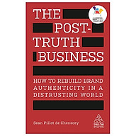 The Post-Truth Business How to Rebuild Brand Authenticity in a Distrusting World thumbnail