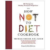 The How Not To Diet Cookbook 100+ Recipes For Healthy, Permanent Weight Loss thumbnail