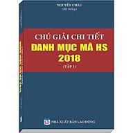 Chú Giải Chi Tiết Danh Mục Mã HS năm 2018 Tập 1 thumbnail
