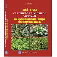 Sách Sổ Tay Cây Thuốc Và Vị Thuốc Việt Nam - Ứng Dụng Những Bài Thuốc Chữa Bệnh Thường Gặp Trong Dân Gian thumbnail