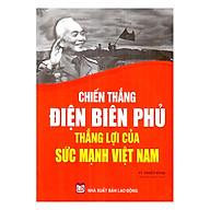 Chiến Thắng Điện Biên Phủ Thắng Lợi Của Sức Mạnh Việt Nam thumbnail