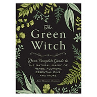 The Green Witch Your Complete Guide To The Natural Magic Of Herbs, Flowers, Essential Oils, And More thumbnail