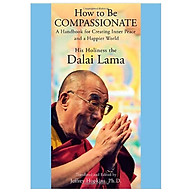 How to Be Compassionate A Handbook for Creating Inner Peace and a Happier World thumbnail