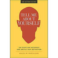 Tell Me About Yourself Six Steps for Accurate and Artful Self-Definition (An Action Guide) thumbnail