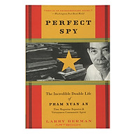 Perfect Spy The Incredible Double Life of Pham Xuan An, Time Magazine Reporter and Vietnamese Communist Agent thumbnail
