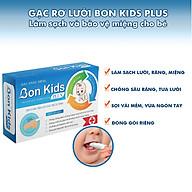 Gạc rơ lưỡi BON KIDS PLUS - làm sạch và bảo vệ răng miệng, kháng khuẩn kháng nấm chống sâu răng, tưa lưỡi sợi vải mềm mại, đóng gói riêng biệt, vừa ngón tay hộp 30 gói thumbnail