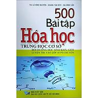 500 Bài Tập Hóa Học Trung Học Cơ Sở - Bồi Dưỡng Học Sinh Khá, Giỏi Luyện Thi Vào Lớp 10 PT - Chuyên thumbnail