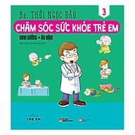 Chăm Sóc Sức Khỏe Trẻ Em (Tập 3) Dinh Dưỡng Ăn Dặm thumbnail