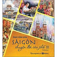 Sài Gòn Chuyện Đời Của Phố - Tập 3 (Bìa Mềm)(Tái Bản) thumbnail