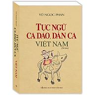Tục Ngữ, Ca Dao, Dân Ca Việt Nam (Bìa Mềm) (Tái Bản) thumbnail