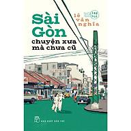 Sài Gòn Chuyện Xưa Mà Chưa Cũ thumbnail