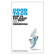 Good to Go How to Eat, Sleep and Rest Like a Champion (Paperback) thumbnail