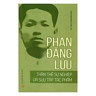 Phan Đăng Lưu - Thân Thế Sự Nghiệp Và Sưu Tập Tác Phẩm thumbnail