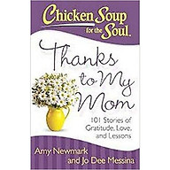 Chicken Soup for the Soul Thanks to My Mom 101 Stories of Gratitude, Love, and Lessons thumbnail