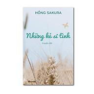 NHỮNG KẺ SI TÌNH - Hồng Sakura thumbnail