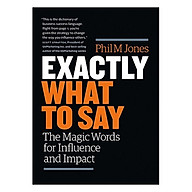 Exactly What to Say The Magic Words for Influence and Impact thumbnail