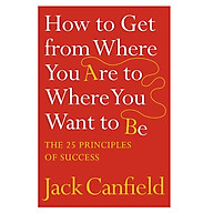How To Get From Where You Are To Where You Want To Be The 25 Principles Of Success thumbnail