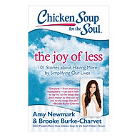 Chicken Soup For The Soul - The Joy Of Less 101 Stories About Having More By Simplifying Our Lives thumbnail