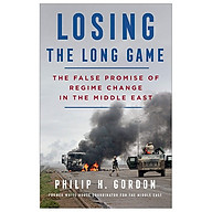 Losing The Long Game The False Promise Of Regime Change In The Middle East thumbnail