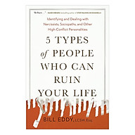 5 Types Of People Who Can Ruin Your Life Identifying And Dealing With Narcissists, Sociopaths, And Other High-Conflict Personalities thumbnail