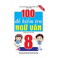 100 Đề Kiểm Tra Ngữ Văn 8 thumbnail