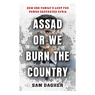 Assad or We Burn the Country How One Family s Lust for Power Destroyed Syria thumbnail